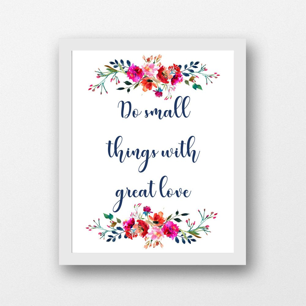 Do small things with great love, inspirational quote, floral accents,  printable 8 x 10 PDF
